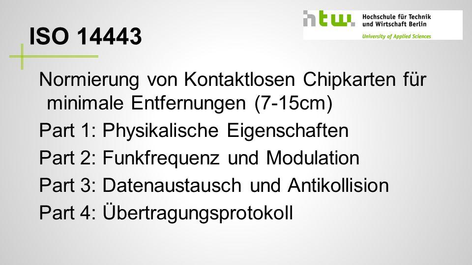 ISO 14443 Normierung von Kontaktlosen Chipkarten für minimale Entfernungen (7-15cm) Part 1: Physikalische Eigenschaften.