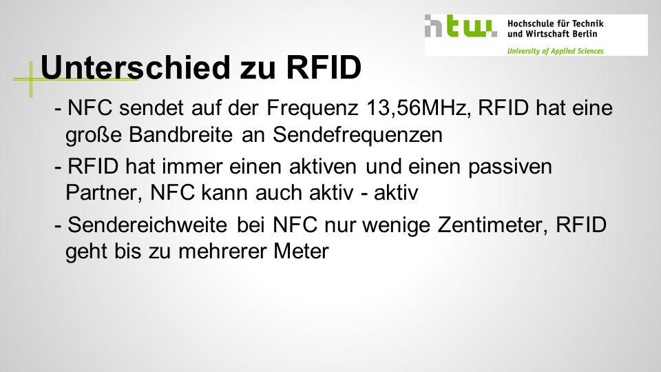 Unterschied zu RFID - NFC sendet auf der Frequenz 13,56MHz, RFID hat eine große Bandbreite an Sendefrequenzen.