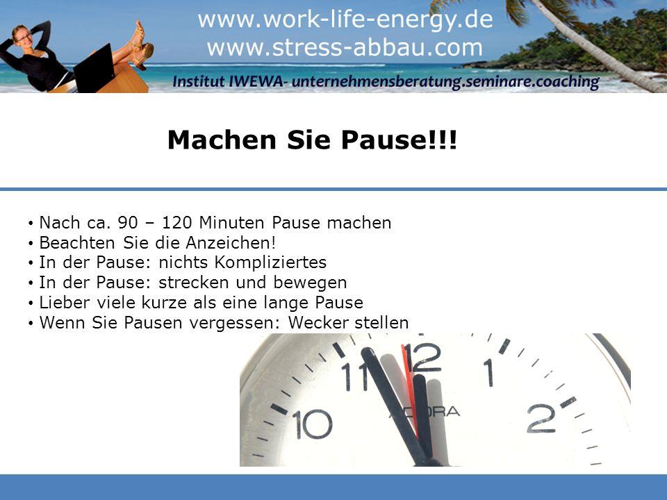 Machen Sie Pause!!! Nach ca. 90 – 120 Minuten Pause machen