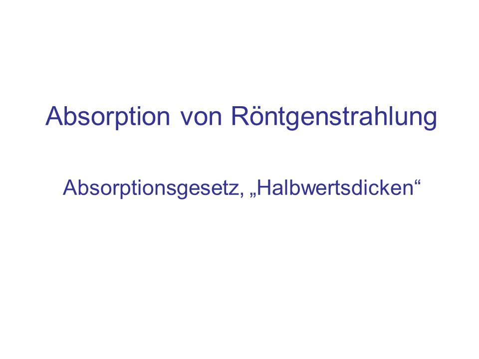 """Absorption von Röntgenstrahlung Absorptionsgesetz, """"Halbwertsdicken"""