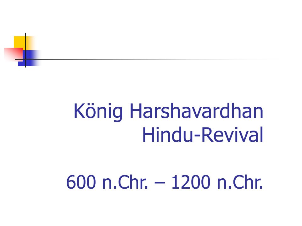 König Harshavardhan Hindu-Revival 600 n.Chr. – 1200 n.Chr.