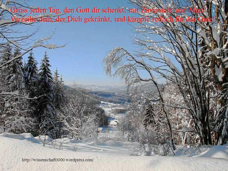 Grüss jeden Tag, den Gott dir schenkt, mit Zuversicht und Mute