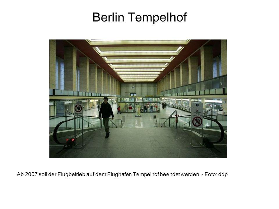 Berlin Tempelhof Ab 2007 soll der Flugbetrieb auf dem Flughafen Tempelhof beendet werden.