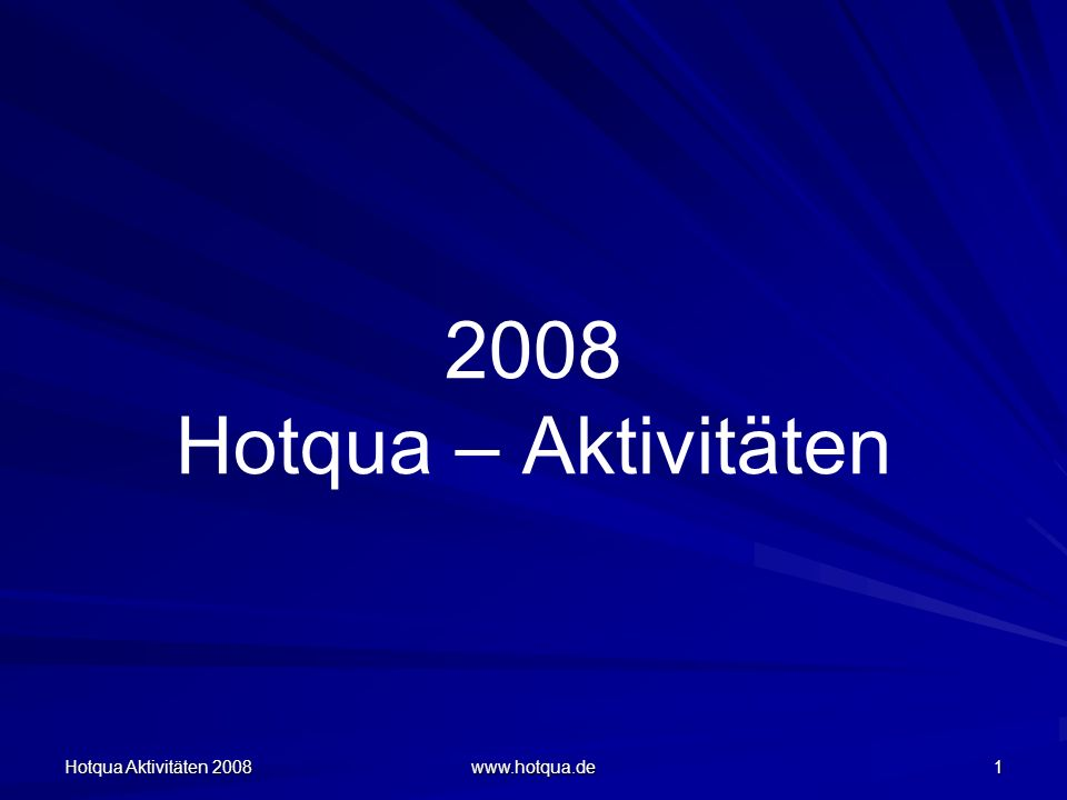 2008 Hotqua – Aktivitäten Hotqua Aktivitäten 2008 www.hotqua.de