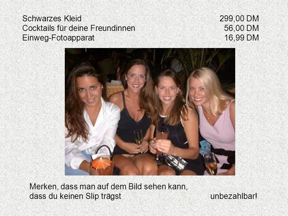 Schwarzes Kleid 299,00 DM Cocktails für deine Freundinnen 56,00 DM. Einweg-Fotoapparat 16,99 DM. Merken, dass man auf dem Bild sehen kann,