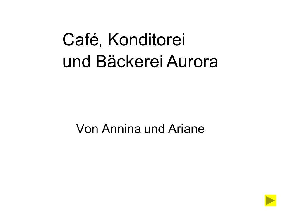 Café , Konditorei und Bäckerei Aurora Von Annina und Ariane