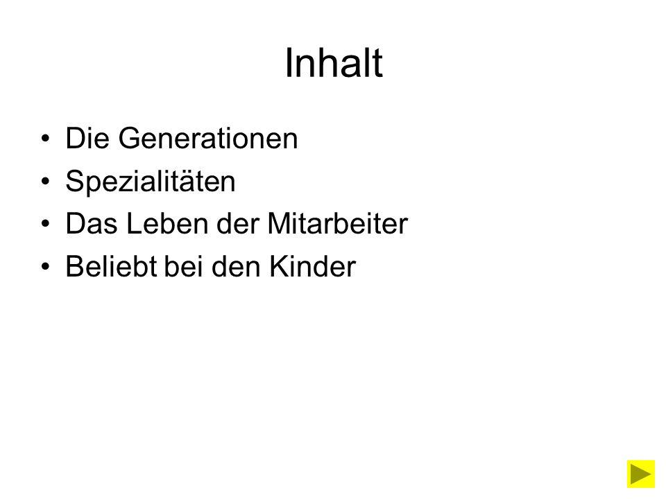 Inhalt Die Generationen Spezialitäten Das Leben der Mitarbeiter