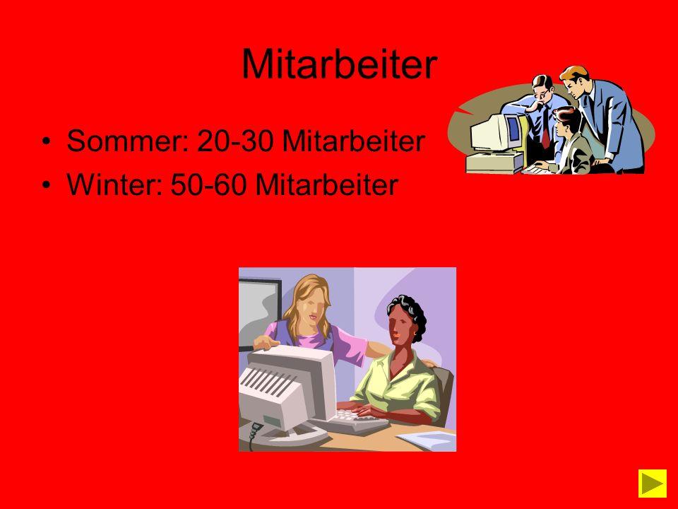 Mitarbeiter Sommer: 20-30 Mitarbeiter Winter: 50-60 Mitarbeiter