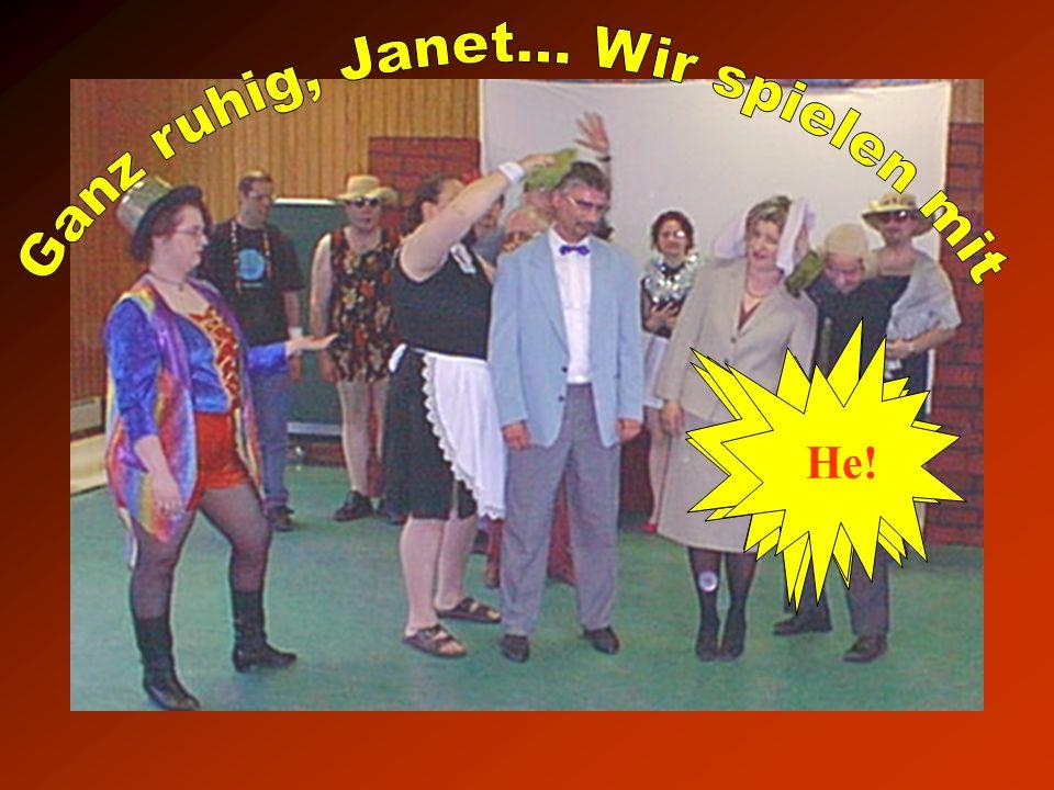 Ganz ruhig, Janet... Wir spielen mit