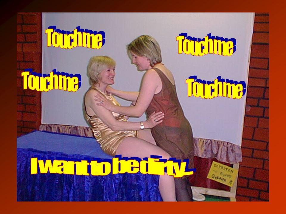 Touch me Touch me Touch me Touch me I want to be dirty...