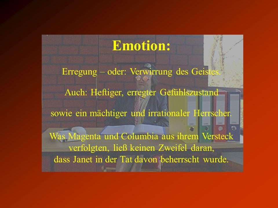 Emotion: Erregung – oder: Verwirrung des Geistes.