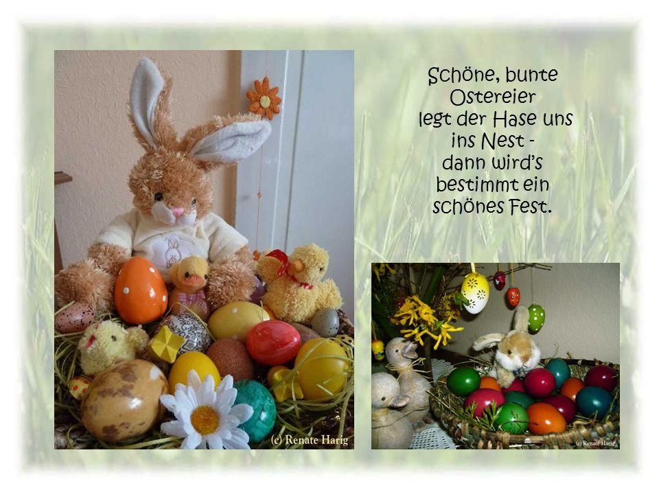 Schöne, bunte Ostereier legt der Hase uns ins Nest - dann wird's bestimmt ein schönes Fest.