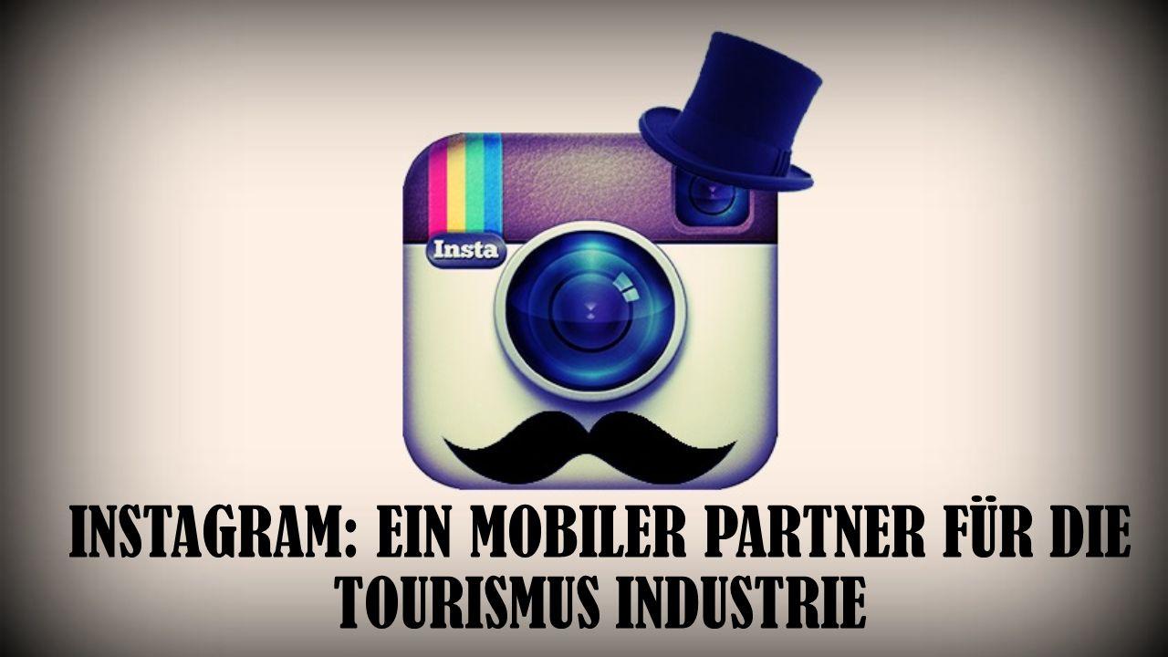 Instagram: ein mobiler Partner für die Tourismus Industrie