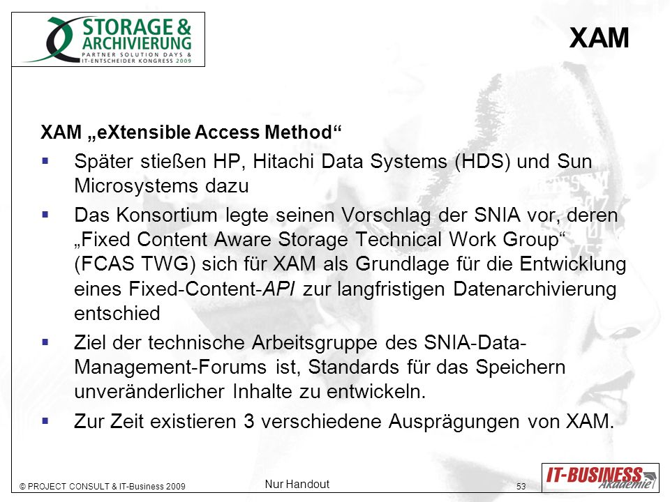 "XAM XAM ""eXtensible Access Method Später stießen HP, Hitachi Data Systems (HDS) und Sun Microsystems dazu."