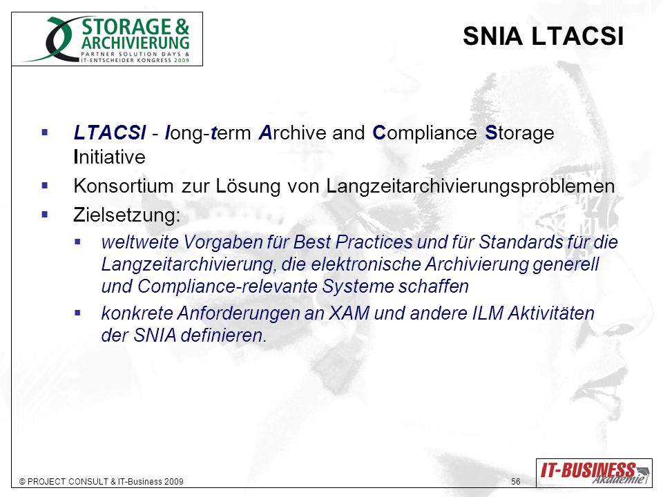 SNIA LTACSI LTACSI - long-term Archive and Compliance Storage Initiative. Konsortium zur Lösung von Langzeitarchivierungsproblemen.