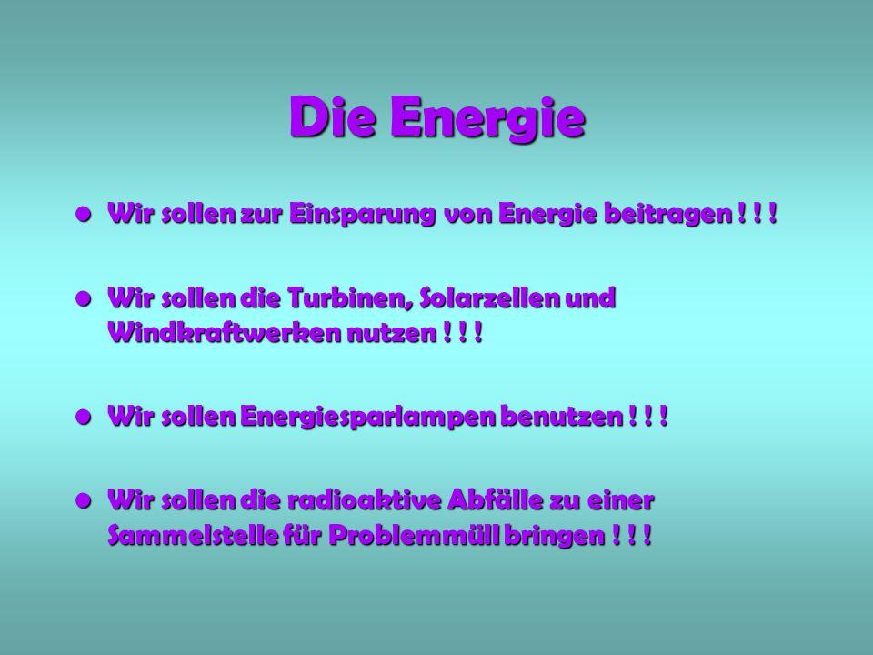 Die Energie Wir sollen zur Einsparung von Energie beitragen ! ! !