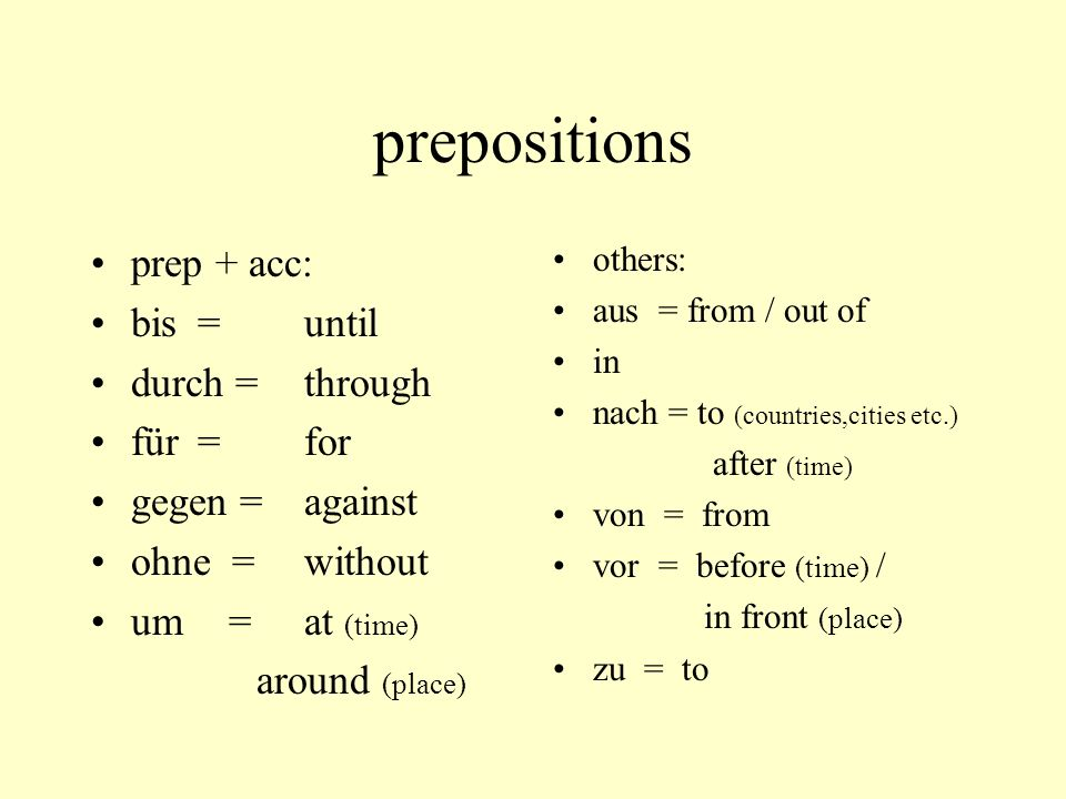 prepositions prep + acc: bis = until durch = through für = for