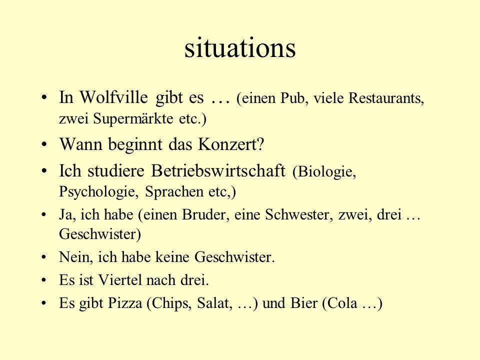 situations In Wolfville gibt es … (einen Pub, viele Restaurants, zwei Supermärkte etc.) Wann beginnt das Konzert