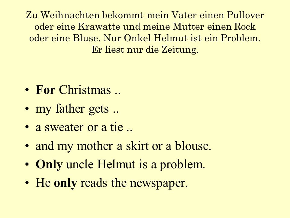 and my mother a skirt or a blouse. Only uncle Helmut is a problem.