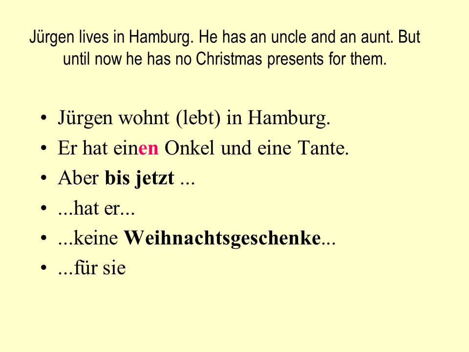 Jürgen wohnt (lebt) in Hamburg. Er hat einen Onkel und eine Tante.