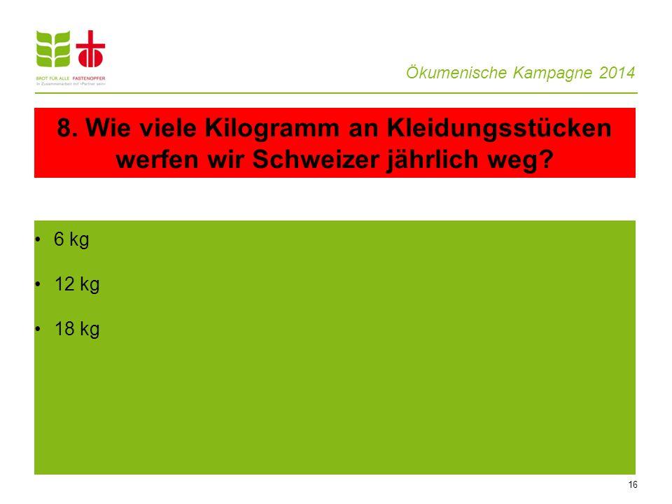 8. Wie viele Kilogramm an Kleidungsstücken werfen wir Schweizer jährlich weg