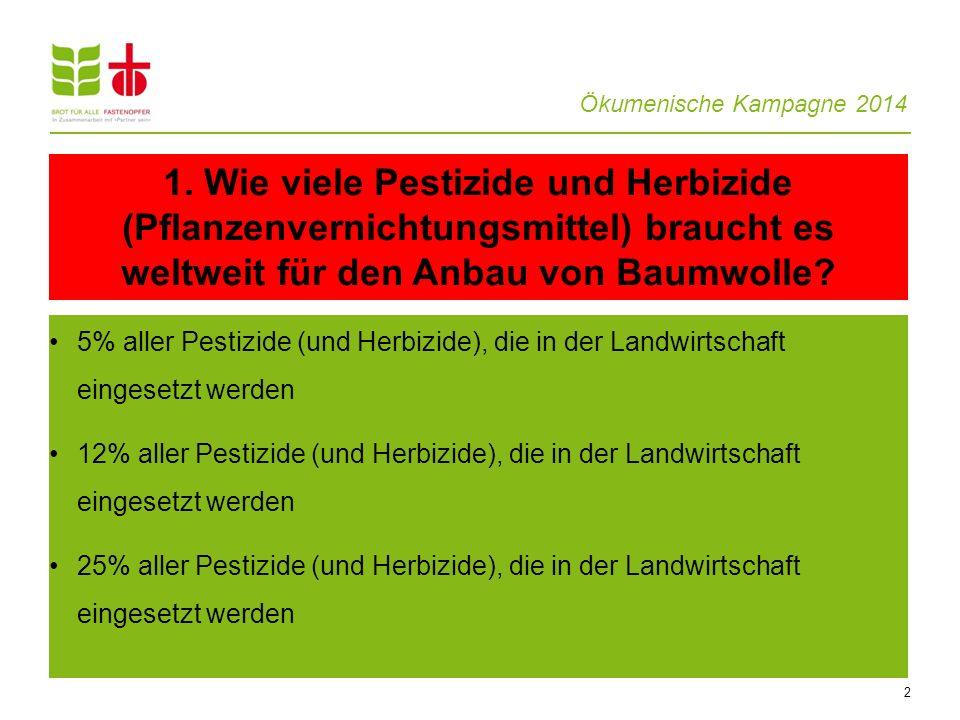 1. Wie viele Pestizide und Herbizide (Pflanzenvernichtungsmittel) braucht es weltweit für den Anbau von Baumwolle