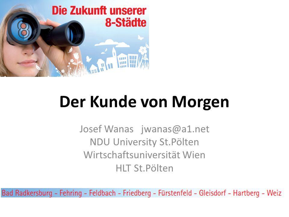 Der Kunde von Morgen Josef Wanas jwanas@a1.net