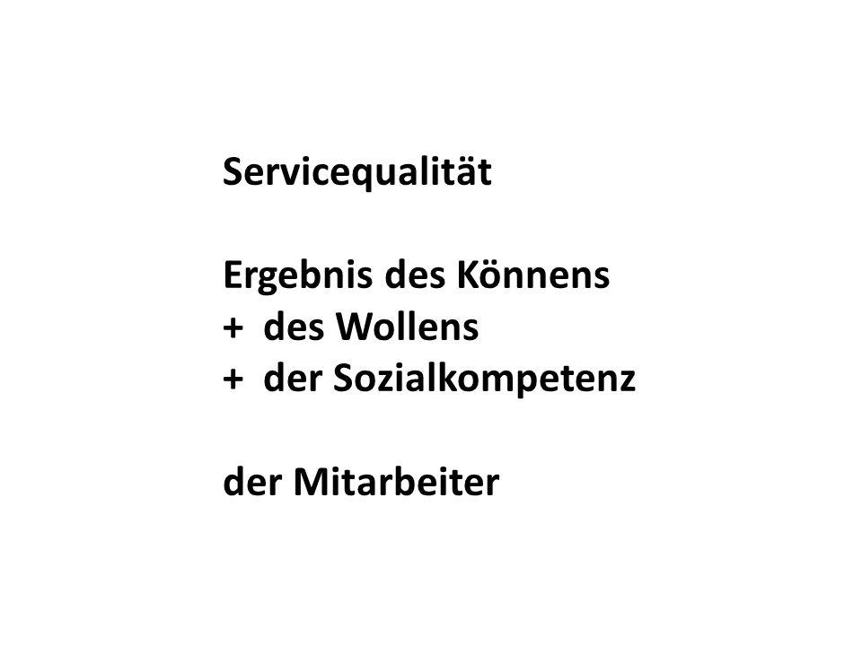 Servicequalität Ergebnis des Könnens + des Wollens + der Sozialkompetenz der Mitarbeiter