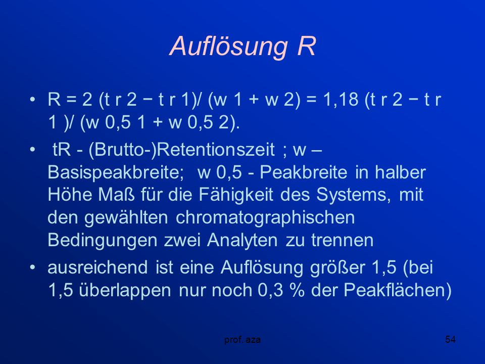 Auflösung R R = 2 (t r 2 − t r 1)/ (w 1 + w 2) = 1,18 (t r 2 − t r 1 )/ (w 0,5 1 + w 0,5 2).