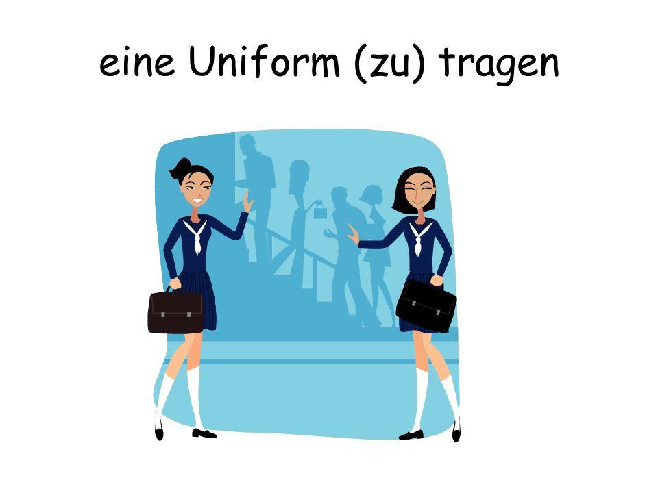 eine Uniform (zu) tragen