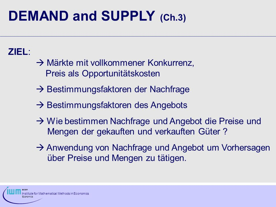 DEMAND and SUPPLY (Ch.3) ZIEL:  Märkte mit vollkommener Konkurrenz,