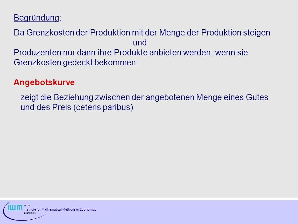 Begründung:Da Grenzkosten der Produktion mit der Menge der Produktion steigen und.