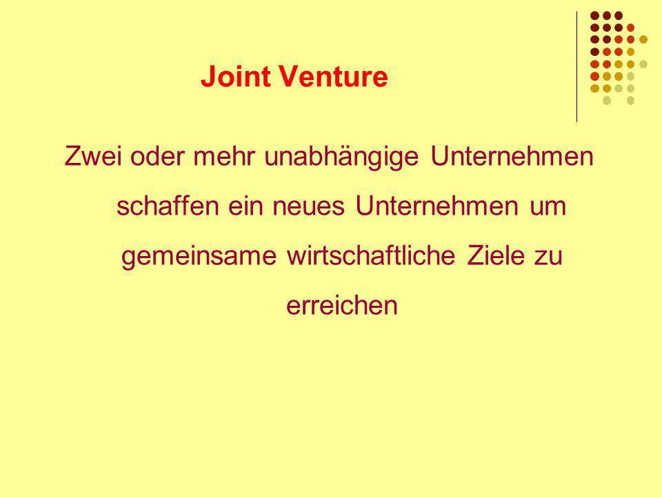 Joint Venture Zwei oder mehr unabhängige Unternehmen schaffen ein neues Unternehmen um gemeinsame wirtschaftliche Ziele zu erreichen.