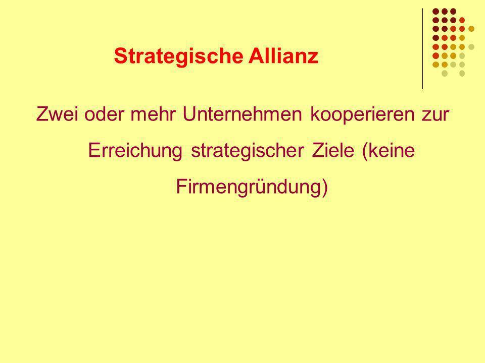Strategische Allianz Zwei oder mehr Unternehmen kooperieren zur Erreichung strategischer Ziele (keine Firmengründung)