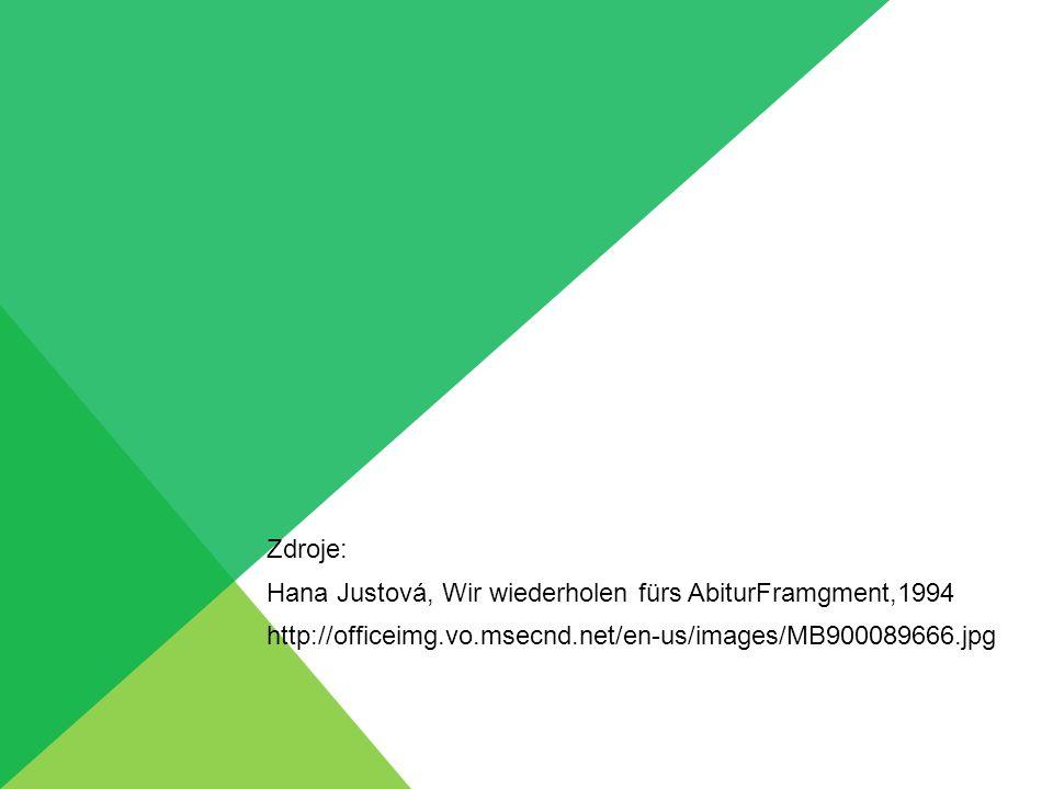 Zdroje: Hana Justová, Wir wiederholen fürs AbiturFramgment,1994.