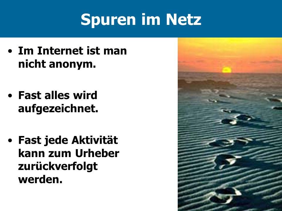 Spuren im Netz Im Internet ist man nicht anonym.