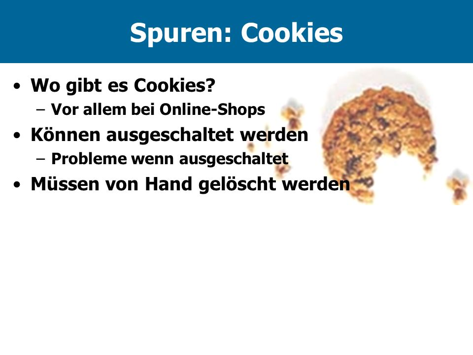 Spuren: Cookies Wo gibt es Cookies Können ausgeschaltet werden