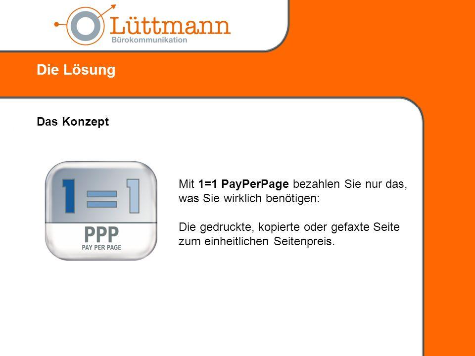 Die Lösung Das Konzept. Mit 1=1 PayPerPage bezahlen Sie nur das, was Sie wirklich benötigen: