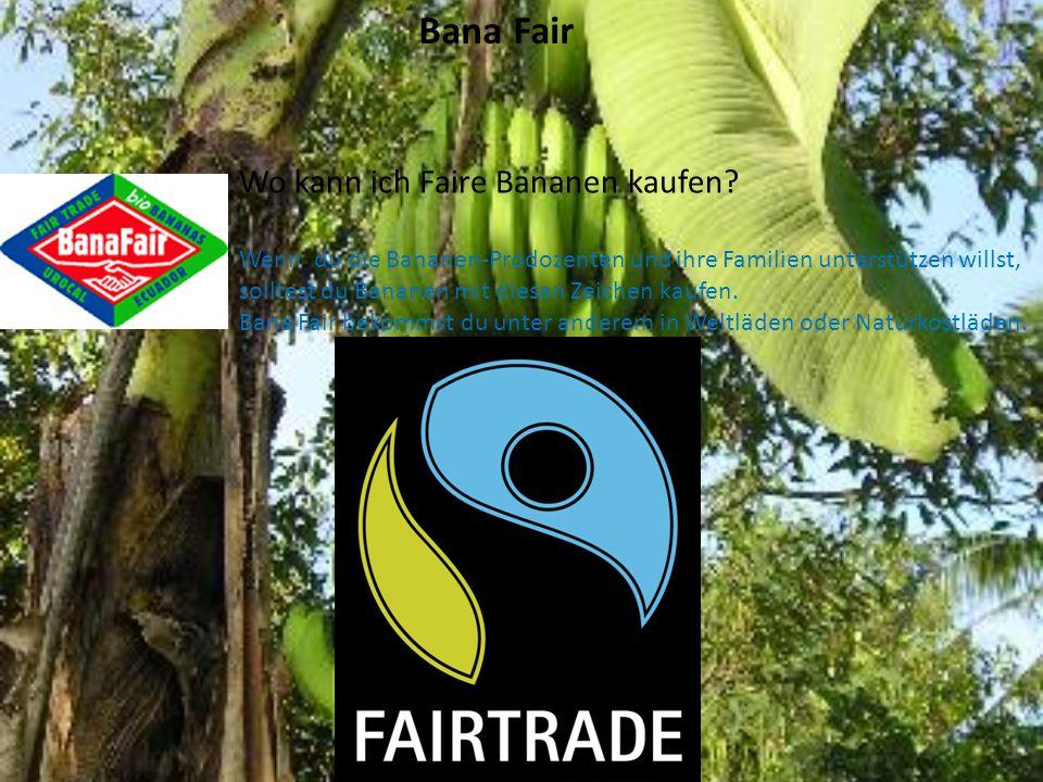 Bana Fair Wo kann ich Faire Bananen kaufen