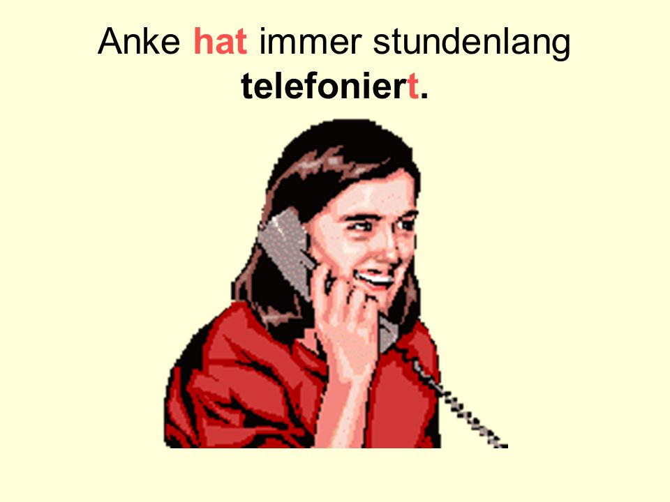 Anke hat immer stundenlang telefoniert.