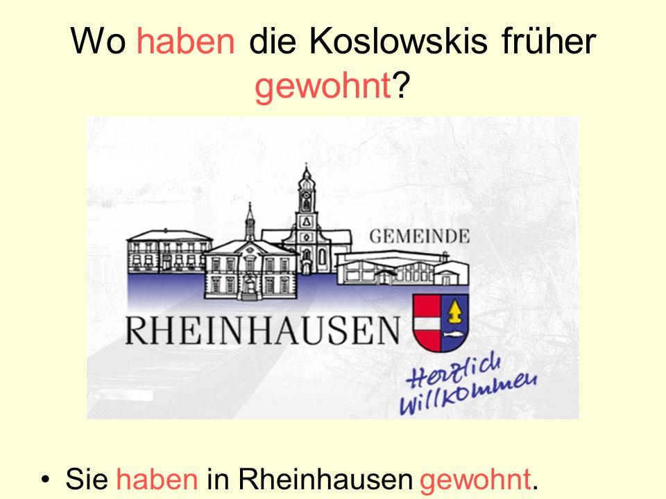 Wo haben die Koslowskis früher gewohnt