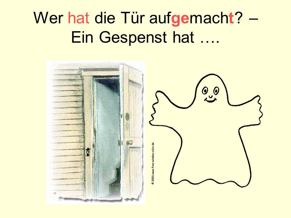 Wer hat die Tür aufgemacht – Ein Gespenst hat ….