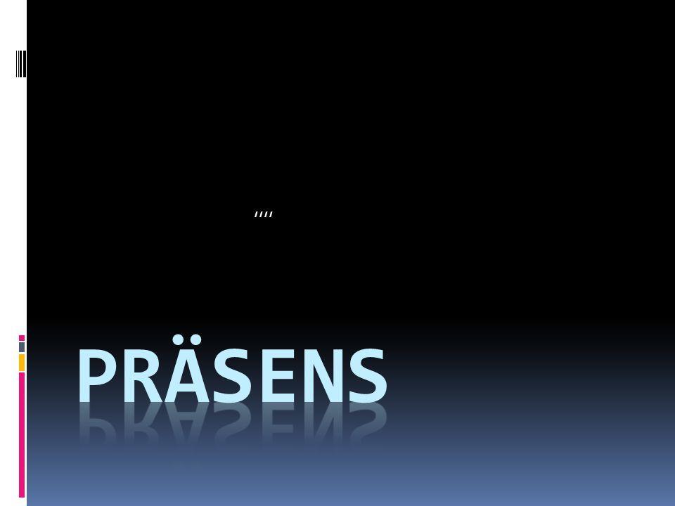 ,,,, Präsens