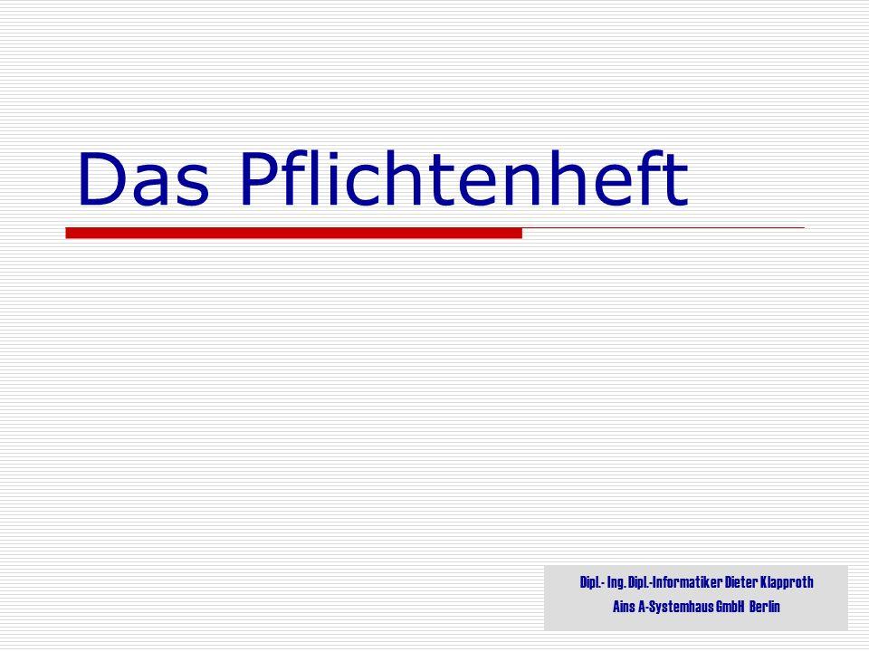 Das Pflichtenheft Dipl.- Ing. Dipl.-Informatiker Dieter Klapproth
