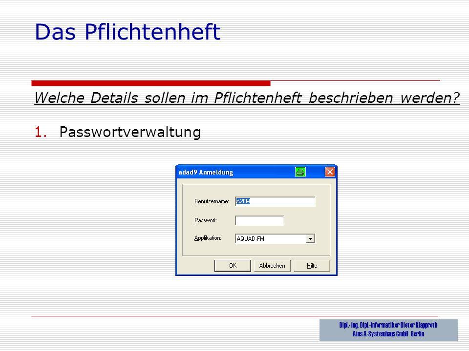 Das Pflichtenheft Welche Details sollen im Pflichtenheft beschrieben werden Passwortverwaltung. Dipl.- Ing. Dipl.-Informatiker Dieter Klapproth.