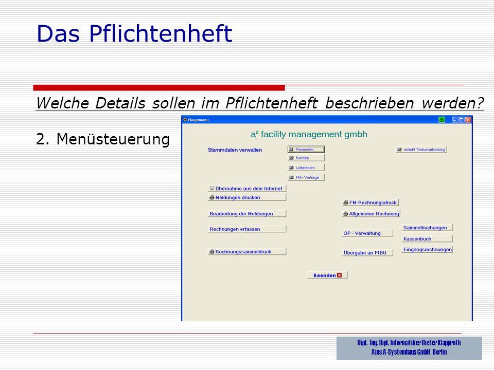 Das Pflichtenheft Welche Details sollen im Pflichtenheft beschrieben werden 2. Menüsteuerung. Dipl.- Ing. Dipl.-Informatiker Dieter Klapproth.
