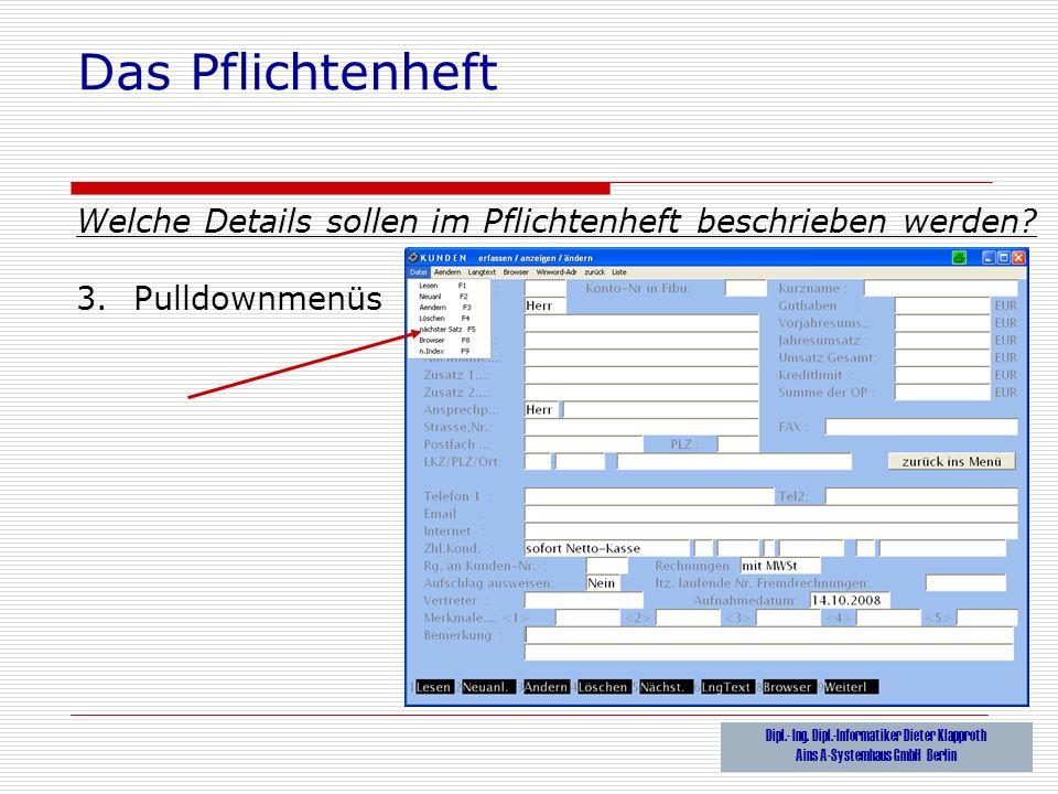 Das Pflichtenheft Welche Details sollen im Pflichtenheft beschrieben werden 3. Pulldownmenüs. Dipl.- Ing. Dipl.-Informatiker Dieter Klapproth.