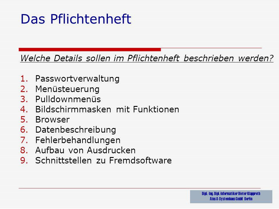 Das Pflichtenheft Welche Details sollen im Pflichtenheft beschrieben werden Passwortverwaltung. Menüsteuerung.