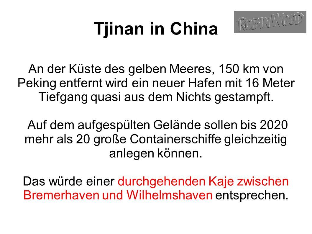 Tjinan in China An der Küste des gelben Meeres, 150 km von Peking entfernt wird ein neuer Hafen mit 16 Meter Tiefgang quasi aus dem Nichts gestampft.