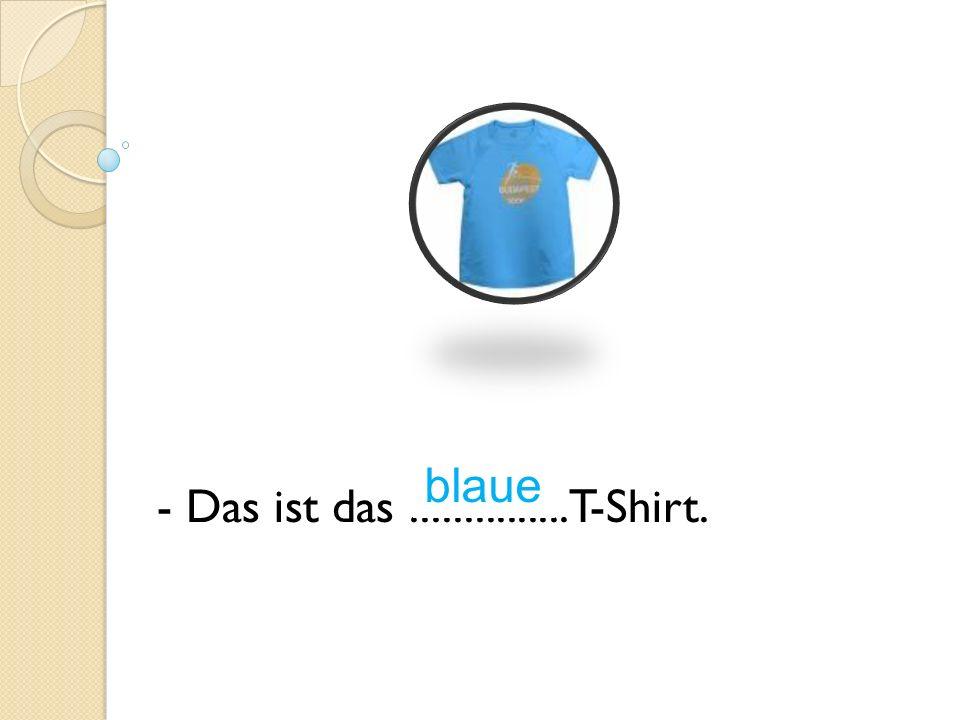 - Das ist das ............... T-Shirt. blaue